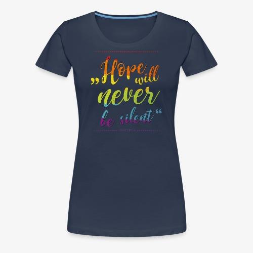 Hope Will Never Be Silent - Frauen Premium T-Shirt