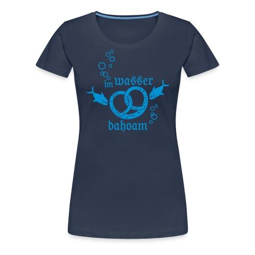 Im Wasser Dahoam (1-farbig) - Frauen Premium T-Shirt
