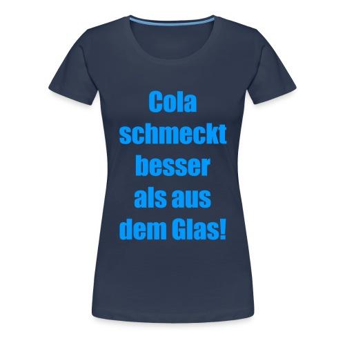 Cola schmeckt besser als aus dem Glas! - Spruch - Frauen Premium T-Shirt