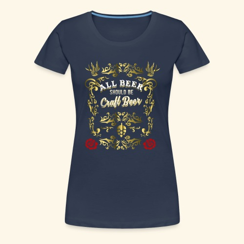 Craft Beer Shirt All Beer should be Craft Beer - Frauen Premium T-Shirt