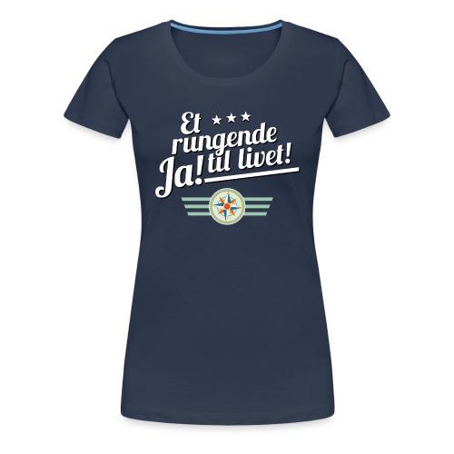 Et rungende ja til livet! På marine - Premium T-skjorte for kvinner