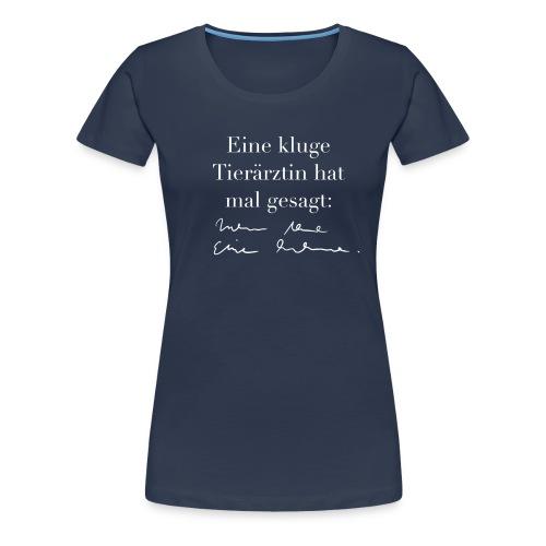 Kluge Tierärztin hat gesagt - Frauen Premium T-Shirt