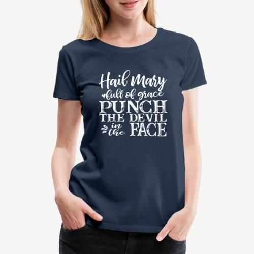 HAIL MARY FULL OF GRACE - Women's Premium T-Shirt