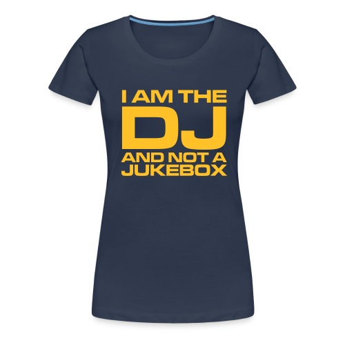 DJ : I am the DJ and not a jukebox - Frauen Premium T-Shirt