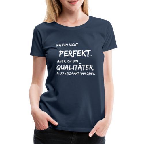 nicht perfekt qualitäter white - Frauen Premium T-Shirt