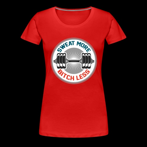 Sweat more bitch less - T-shirt Premium Femme