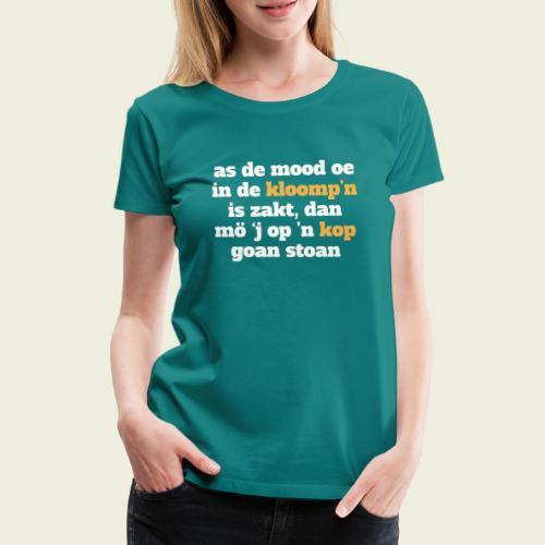 As de mood oe in de kloomp'n is zakt... - Vrouwen Premium T-shirt
