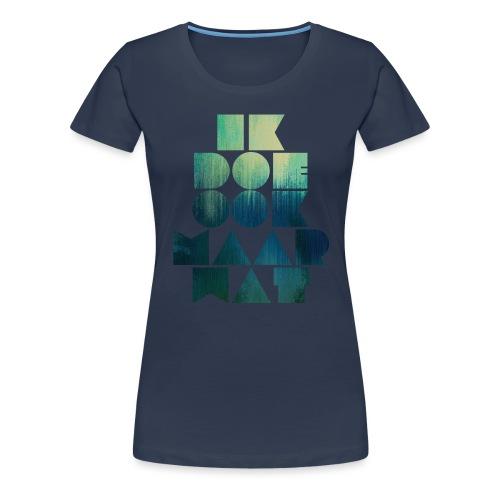 Ik doe ook maar wat - Vrouwen Premium T-shirt
