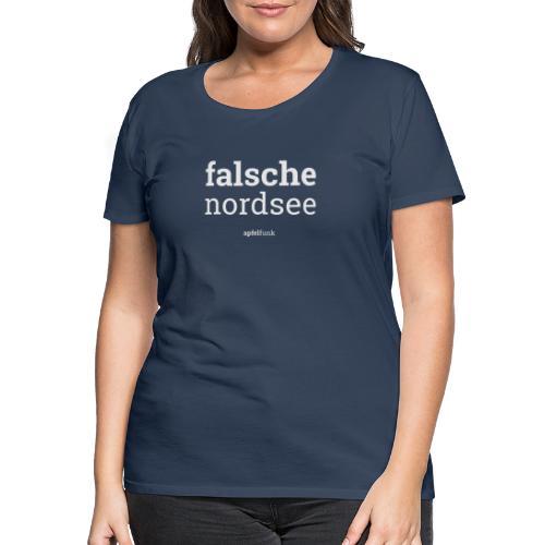 Falsche Nordsee - Frauen Premium T-Shirt