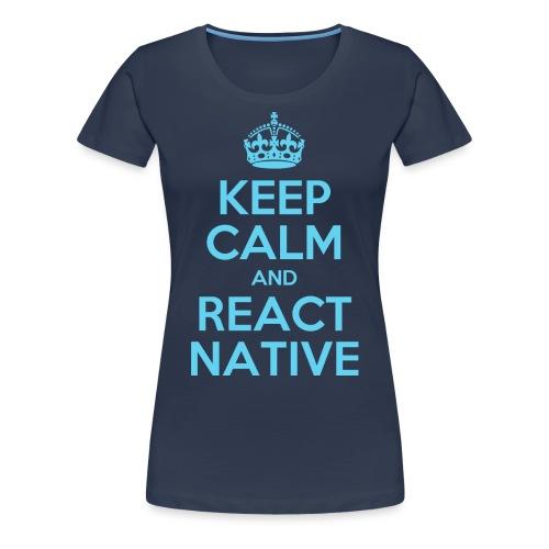 KEEP CALM AND REACT NATIVE SHIRT - Frauen Premium T-Shirt