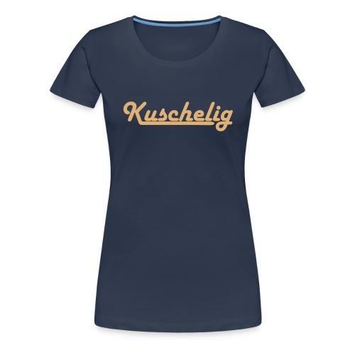 Only Kuschelig - Frauen Premium T-Shirt