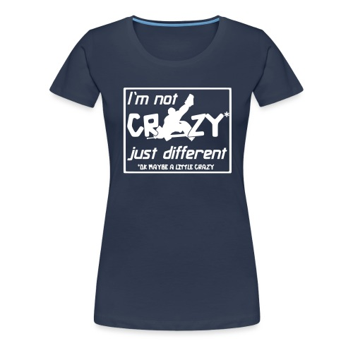I'm Not Crazy Just Different - Women's Premium T-Shirt
