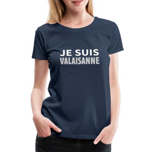 Je suis valaisanne - Frauen Premium T-Shirt