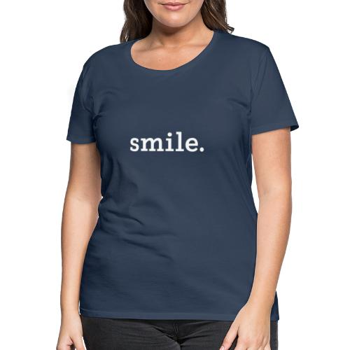 smile. - Naisten premium t-paita