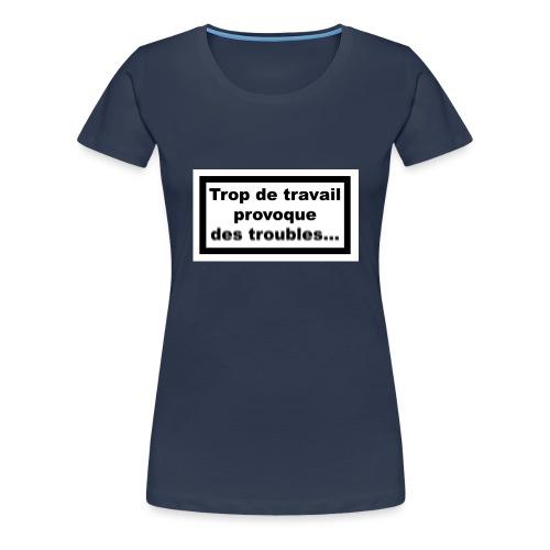 Trop de travail - T-shirt Premium Femme