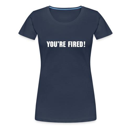 you re fired v1 - Women's Premium T-Shirt