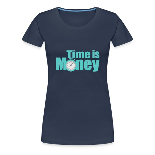 Time is Money - Frauen Premium T-Shirt