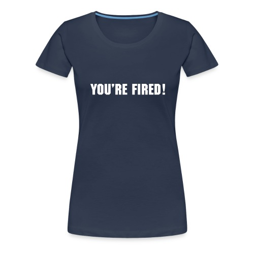 you re fired v1 - Women's Premium T-Shirt