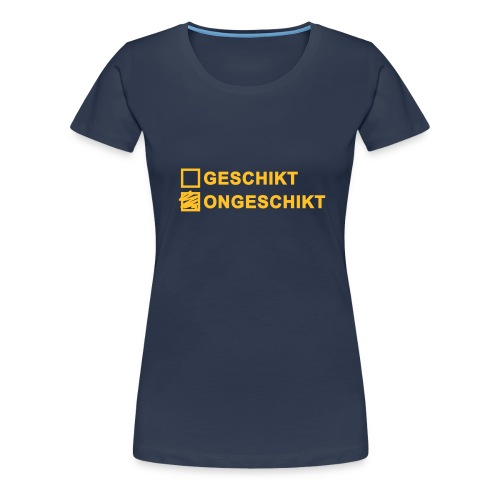 Ongeschikt Geschikt - Vrouwen Premium T-shirt