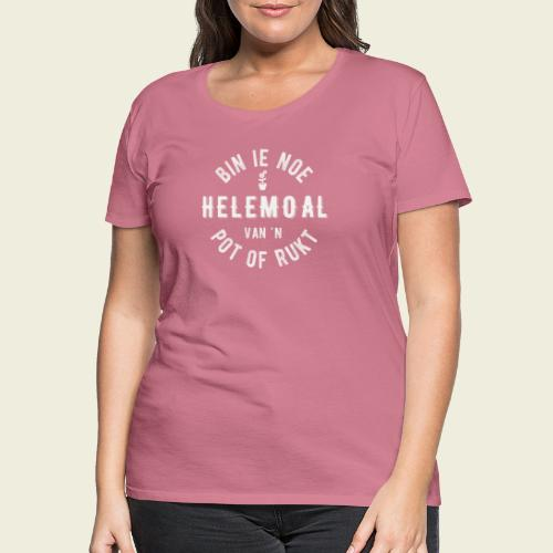 Bin ie noe helemoal van 'n pot of rukt - Vrouwen Premium T-shirt