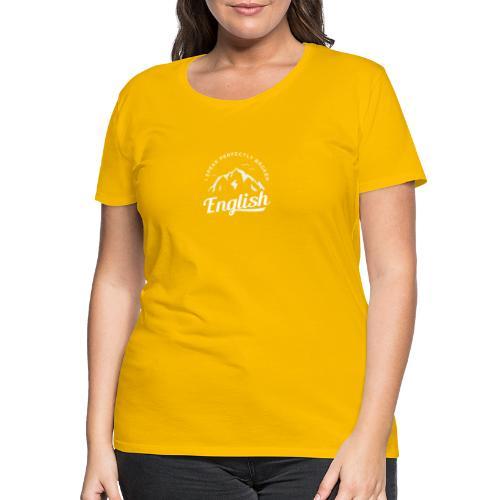 I Speak Perfectly broken English - Frauen Premium T-Shirt