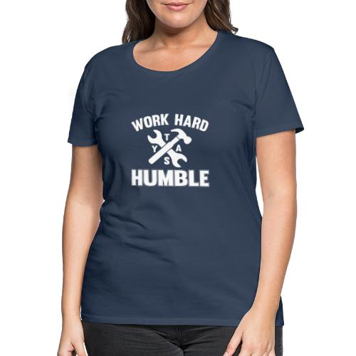 Work Hard - Stay Humble | Arbeite Hart - Bleibe .. - Frauen Premium T-Shirt
