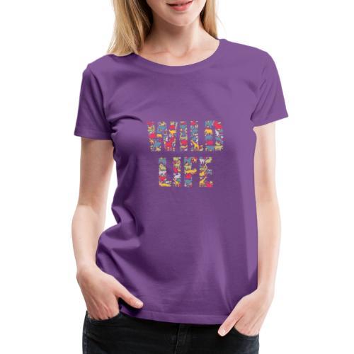 Wild Life - Frauen Premium T-Shirt