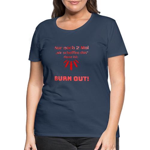 Burn Out - Pflege - Geschenkidee - Pflegekraft - Frauen Premium T-Shirt