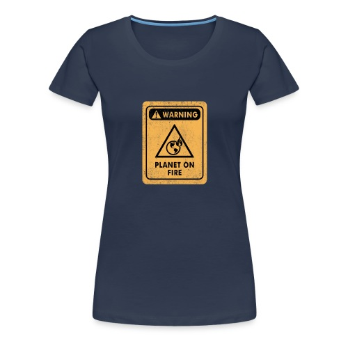 Warning Distressed Sign The Planet Is On Fire - Dame premium T-shirt