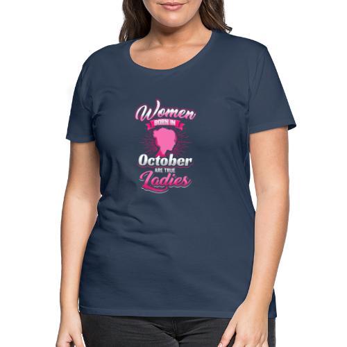 Women born in October are true Ladies - Frauen Premium T-Shirt