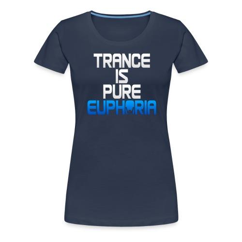 Trance Is Pure Euphoria! - Women's Premium T-Shirt