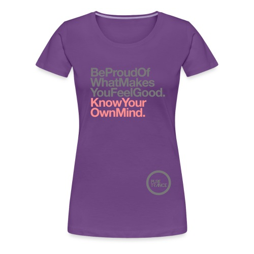 Be Proud Know Your Own Mind - Women's Premium T-Shirt