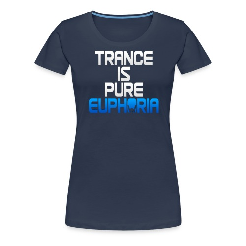 Trance Is Pure Euphoria! - Women's Premium T-Shirt