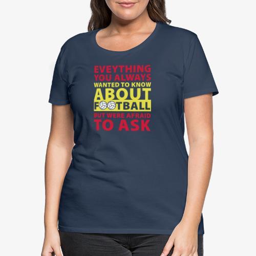 Todo lo que siempre quiso saber sobre el fútbol - Camiseta premium mujer
