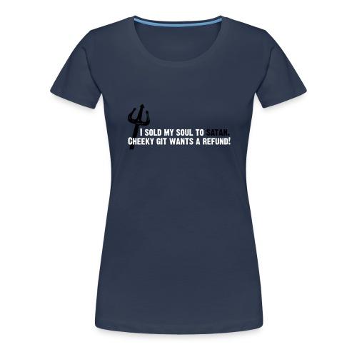 I sold my soul to satan... - Women's Premium T-Shirt