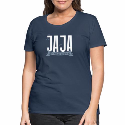 Ja Ja - Klei mi an'n Mors - Frauen Premium T-Shirt