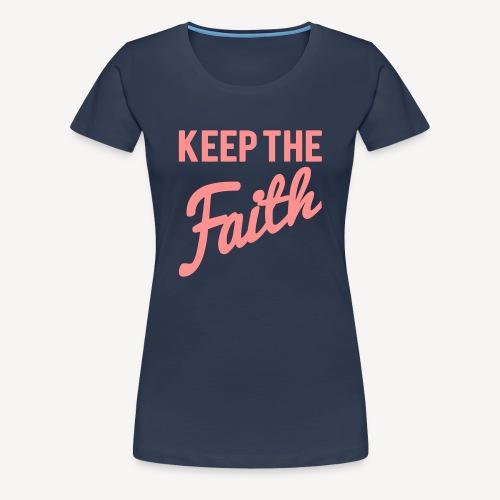 KEEP THE FAITH - Women's Premium T-Shirt