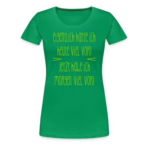 Eigentlich ... heute viel vor - Frauen Premium T-Shirt