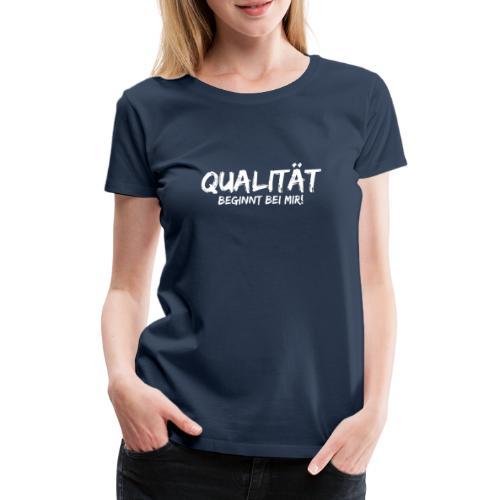 qualitaet beginnt bei mir white - Frauen Premium T-Shirt
