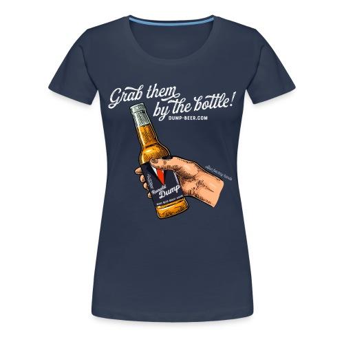 Grab them by the bottle! - Frauen Premium T-Shirt
