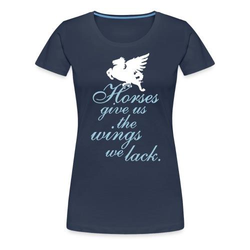 Horses give us the wings we lack 2C - Frauen Premium T-Shirt