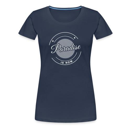 Paradise is now - Frauen Premium T-Shirt