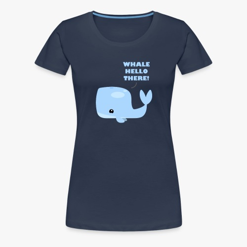 Whale Hello There - Dame premium T-shirt