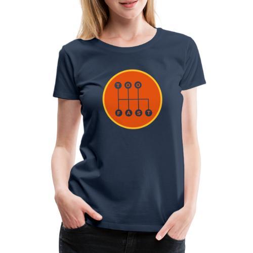 Too Fast - Naisten premium t-paita