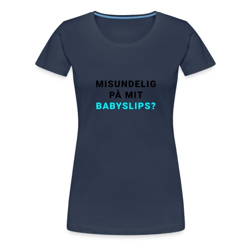 Babyslips - Dame premium T-shirt