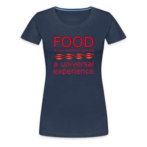 Food is our common ground, a universal experience - Vrouwen Premium T-shirt