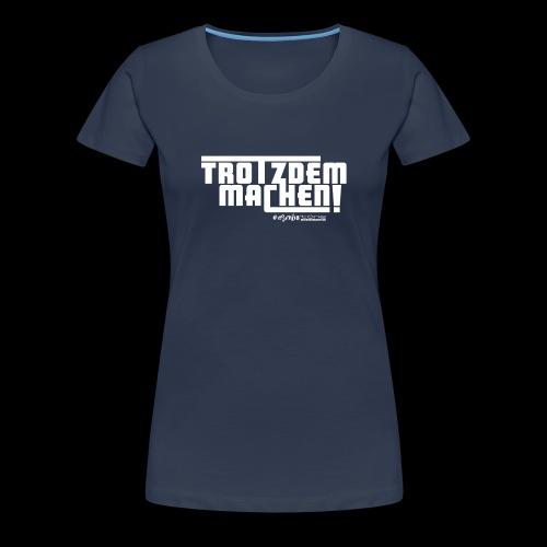 Trotzdem machen ! - Frauen Premium T-Shirt