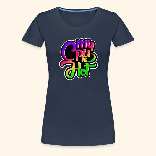 My Cpu is Hot - Frauen Premium T-Shirt