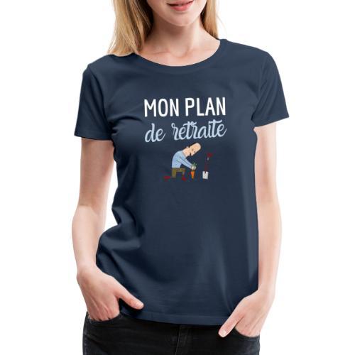 Mon plan de retraite jardinage bio humour - T-shirt Premium Femme