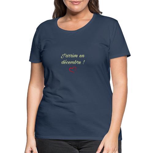 J'arrive en décembre - T-shirt Premium Femme